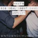 What's the Big Deal About Dancing, Anyway?