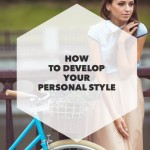8 Ways to Develop Your Personal Style + ANOTHER Giveaway