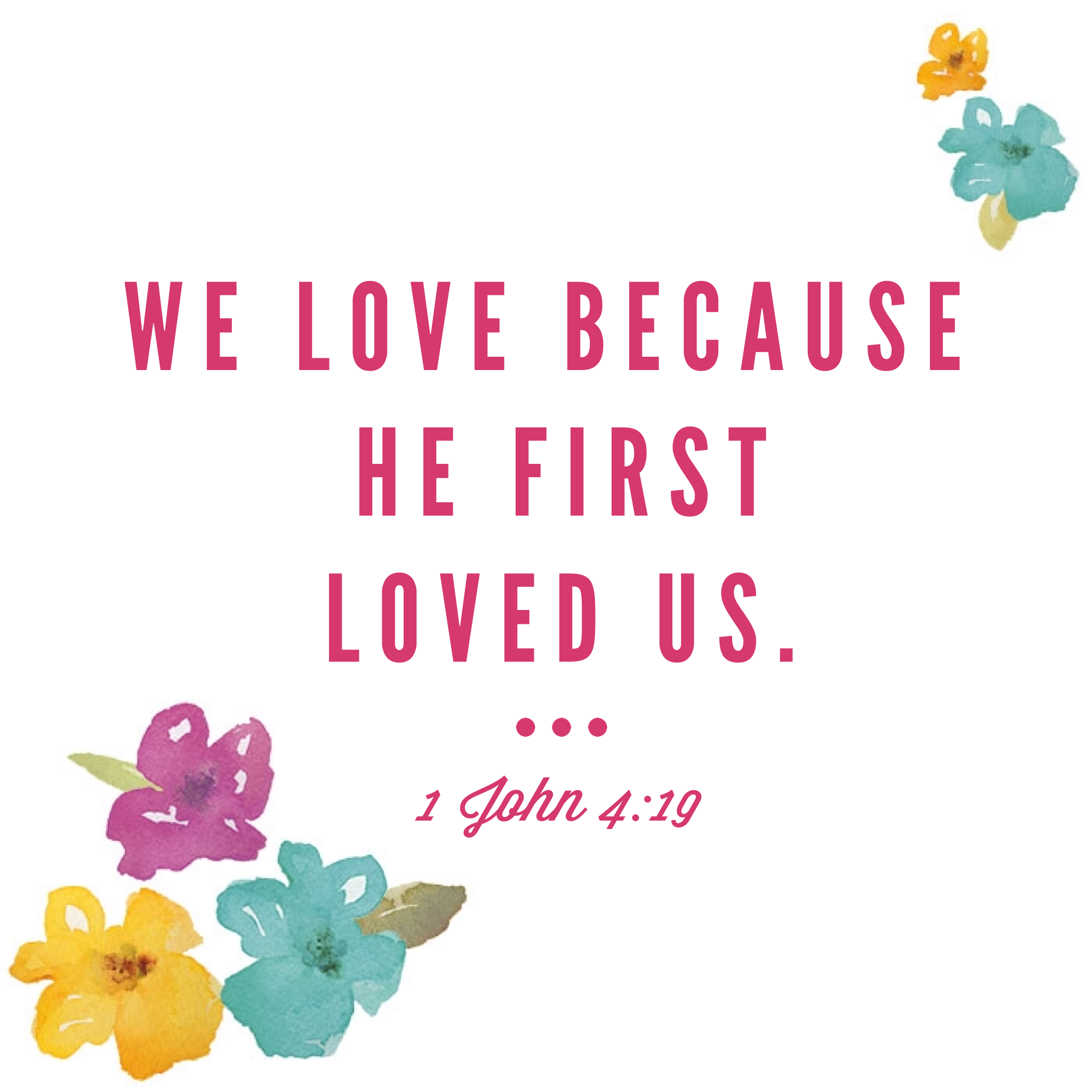 We love because he first loved us. - 1 John 4,19