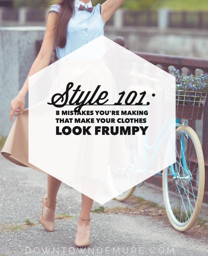 Style 101: 8 Mistakes You're Making that Make Your Clothes Look Frumpy