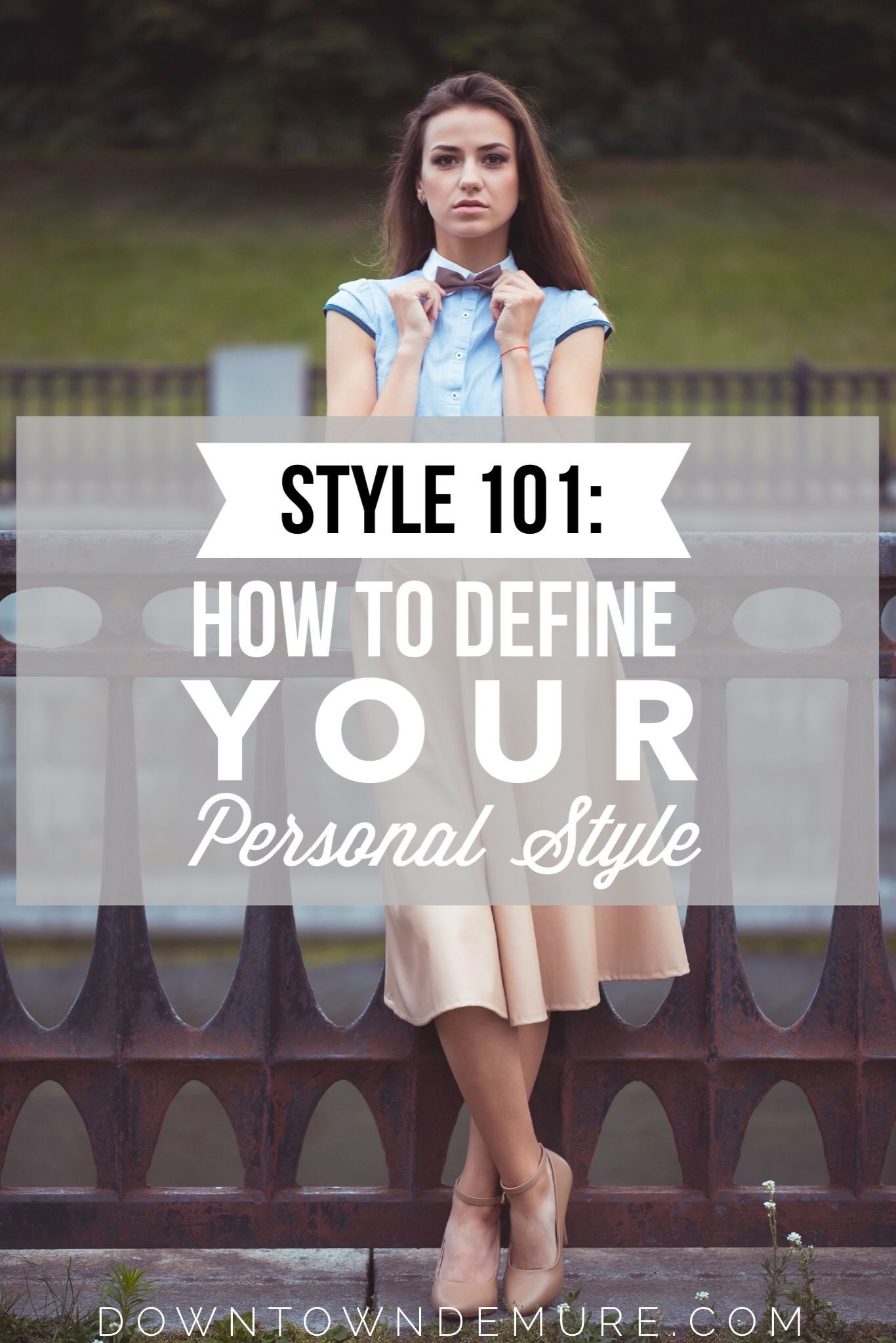 Style 101 How To Define Your Personal Style Downtown Demure