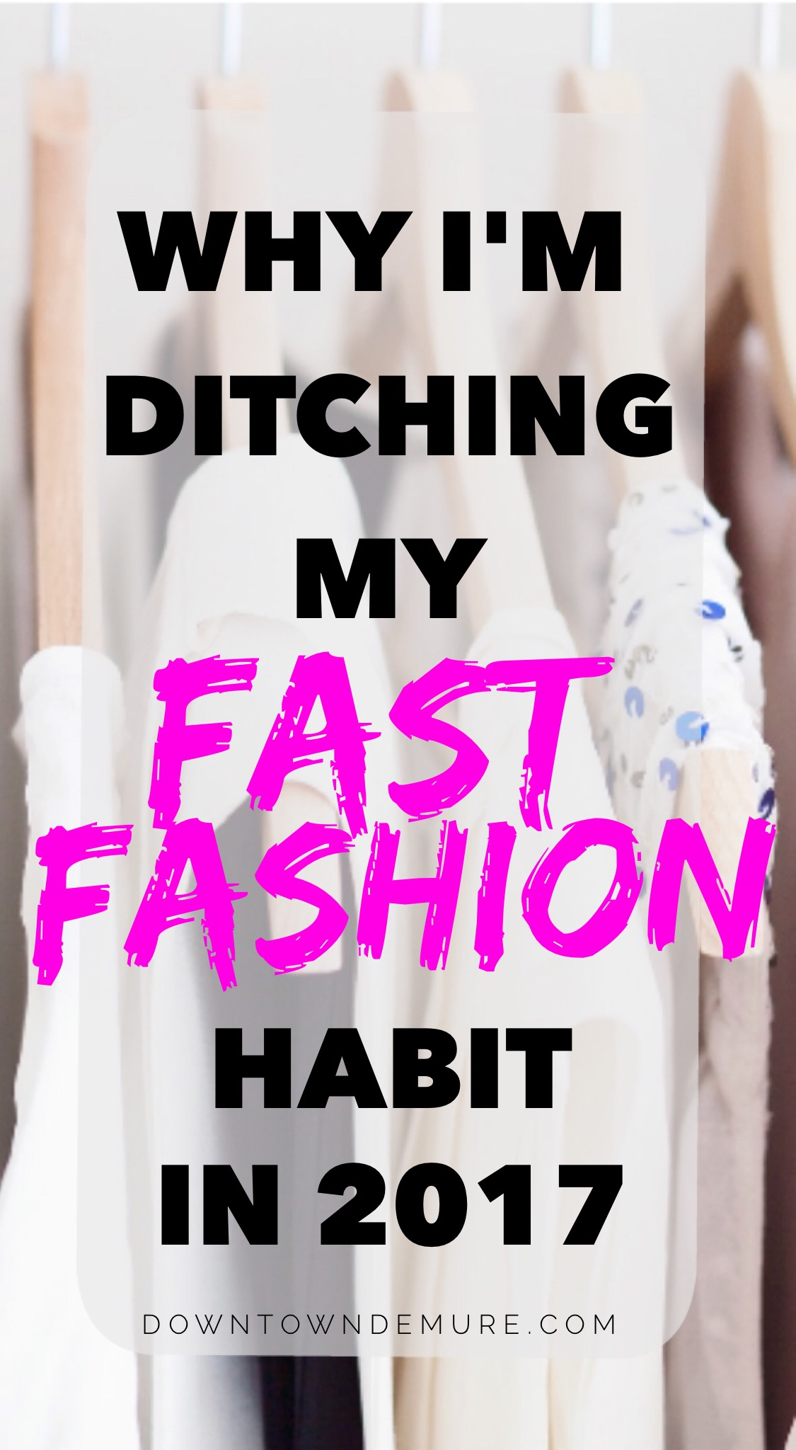 why im ditching my fast fashion habit in 2017 via downtowndemure.com a modest fashion blog
