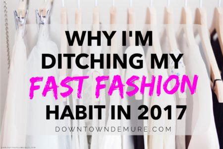 Why I'm Ditching My Fast Fashion Habit in 2017